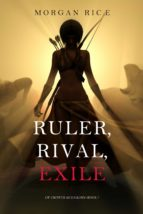 RULER, RIVAL, EXILE (OF CROWNS AND GLORY?BOOK 7)
