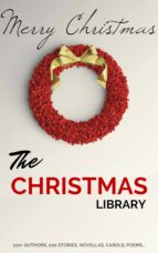 The Christmas Library: 250+ Essential Christmas Novels, Poems, Carols, Short Stories...by 100+ Authors (ebook)