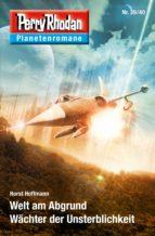Planetenroman 39 + 40: Welt am Abgrund / Wächter der Unsterblichkeit (ebook)