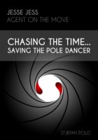 Jesse Jess - Agent on the move - Chasing the Time...Saving the Pole Dancer (ebook)