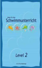 IDEEN FÜR DEN SCHWIMMUNTERRICHT - LEVEL 2
