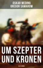 Um Szepter und Kronen (Gesamtausgabe in 5 Bänden) (ebook)