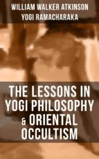 THE LESSONS IN YOGI PHILOSOPHY & ORIENTAL OCCULTISM (ebook)