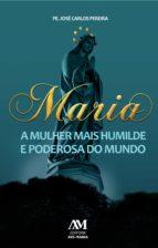 Maria, a mulher mais humilde e poderosa do mundo (ebook)