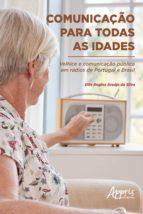 COMUNICAÇÃO PARA TODAS AS IDADES: VELHICE E COMUNICAÇÃO PÚBLICA EM RÁDIOS DE PORTUGAL E BRASIL