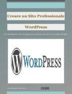 Creare un sito Web professionale Wordpress: gli strumenti e le strategie per portare la tua attività al successo (ebook)