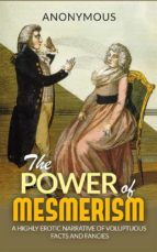 The Power of Mesmerism -  A Highly Erotic Narrative of Voluptuous Facts and Fancies (ebook)