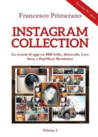 Instagram collection. La società di oggi tra 1000 Selfie, didascalie, Love Story e Pop*Rock Revolution. Volume 1 (ebook)