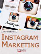 Instagram Marketing. Come Sfruttare il Social Fotografico più Famoso al Mondo per Promuovere il Tuo Brand e la Tua Azienda. (Ebook Italiano - Anteprima Gratis) (ebook)