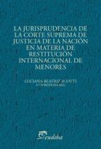 La jurisprudencia de la Corte Suprema de Justicia de la Nación en materia de restitución internacional de menores (ebook)