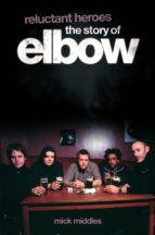 Reluctant Heroes: The Story of Elbow (ebook)