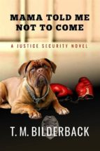 Mama Told Me Not To Come - A Justice Security Novel (ebook)