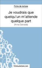 Je voudrais que quelqu'un m'attende quelque part d'Anna Gavalda (Fiche de lecture) (ebook)