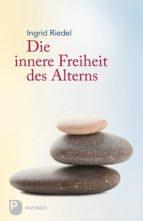 Die innere Freiheit des Alterns (ebook)