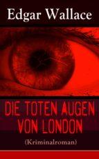 Die toten Augen von London (Kriminalroman) - Vollständige deutsche Ausgabe