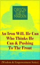 An Iron Will, He Can Who Thinks He Can & Pushing To The Front (Wisdom & Empowerment Series) (ebook)