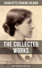 THE COLLECTED WORKS OF CHARLOTTE PERKINS GILMAN: Short Stories, Novels, Poems & Essays (ebook)