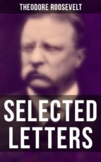 Selected Letters of Theodore Roosevelt (ebook)