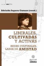 LIBERALES, CULTIVADAS Y ACTIVAS: