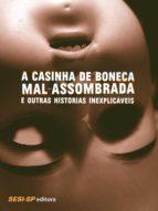 A Casinha de boneca mal-assombrada e outras histórias inexplicáveis (ebook)