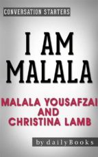I Am Malala: The Girl Who Stood Up for Education and Was Shot by the Taliban by Malala Yousafzai and Christina Lamb | Conversation Starters