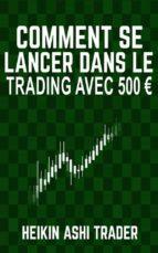 Comment se lancer dans le trading avec 500 €  (ebook)