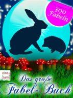 Das große Fabel-Buch - Die schönsten Fabeln und Tiergeschichten wie aus dem Märchen [Illustrierte Ausgabe]  (ebook)