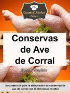Conservas De Ave De Corral - Guía Esencial Para La Elaboración De Conservas De Ave De Corral Con 30 Deliciosas Recetas (ebook)