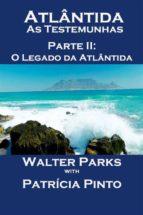 Atlântida As Testemunhas - Parte Ii: O Legado Da Atlântida (ebook)