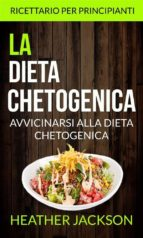 La Dieta Chetogenica: Avvicinarsi Alla Dieta Chetogenica: Ricettario Per Principianti (ebook)