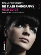 THE FLASH PHOTOGRAPHY FIELD GUIDE