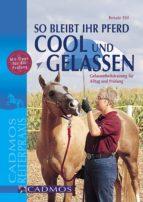 So bleibt Ihr Pferd cool und gelassen (ebook)