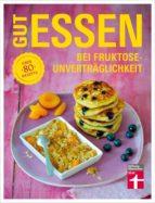 Gut essen bei Fruktoseunverträglichkeit (ebook)