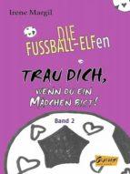 DIE FUSSBALL-ELFEN - TRAU DICH, WENN DU EIN MÄDCHEN BIST!