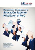 Planeamiento Estratégico de la Educación Superior Privada en el Perú (ebook)