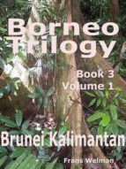 BORNEO TRILOGY BRUNEI: BOOK 3 VOLUME 1