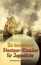 Die beliebtesten Abenteuer-Klassiker für Jugendliche (35 Romane in einem Band) (ebook)