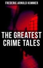 The Greatest Crime Tales of Frederic Arnold Kummer (ebook)