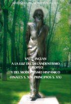 VALLE -INCLAN a la luz del decadentismo europeo y del modernismo hispanico