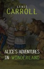 Alice in Wonderland: The Complete Collection + A Biography of the Author (The Greatest Fictional Characters of All Time)