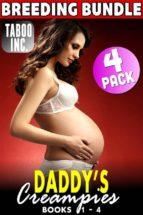 Daddy's Creampies Breeding Bundle 1 : Books 1 - 4 (Daddy Erotica Virgin Erotica Family Sex Incest Erotica Taboo Erotica Pregnancy Erotica Daughter Breeding Erotica  XXX Erotica Fucking Collection) (ebook)