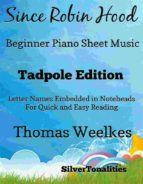 SINCE ROBIN HOOD BEGINNER PIANO SHEET MUSIC TADPOLE EDITION
