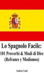 Lo Spagnolo Facile: 101 Proverbi & Modi di Dire (Refranes y Modismos) (ebook)