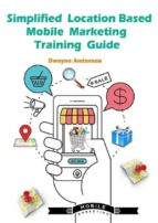 Simplified Location Based Mobile Marketing Training Guide  (ebook)