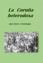 LA CORUÑA HETERODOXA, UNA BREVE CRONOLOGÍA (ebook)