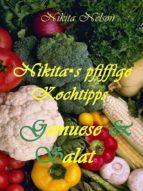 NIKITA'S PFIFFIGE KOCHTIPPS - GEMUESE UND SALAT - A-K