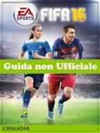 Fifa 16 Guida Non Ufficiale (ebook)