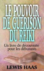 Le Pouvoir De Guérison Du Reiki - Un Livre De Découverte Pour Les Débutants (ebook)