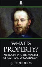 What is Property? An Inquiry into the Principle of Right and of Government (ebook)