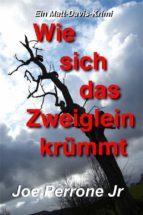 Wie Sich Das Zweiglein Krümmt: Ein Matt-Davis-Krimi (ebook)